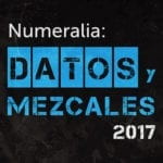 Numeralia: Datos y Mezcales 2017 - México y LATAM