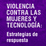 Violencia contra las mujeres y tecnología: Estrategias de respuesta