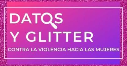 Datos y glitter contra la violencia hacia las mujeres